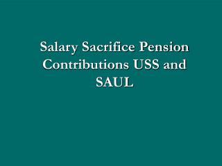 Salary Sacrifice Pension Contributions USS and SAUL