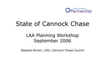 State of Cannock Chase LAA Planning Workshop September 2006