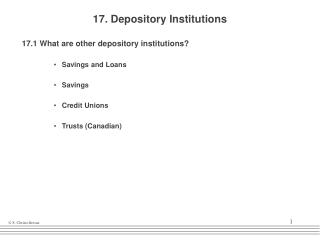17. Depository Institutions 17.1 What are other depository institutions? Savings and Loans Savings