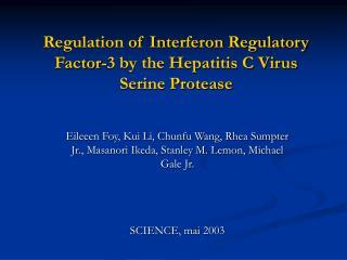 Regulation of Interferon Regulatory Factor-3 by the Hepatitis C Virus Serine Protease
