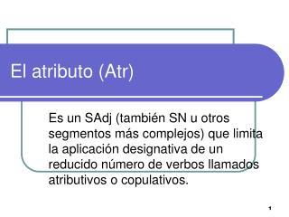 El atributo (Atr)