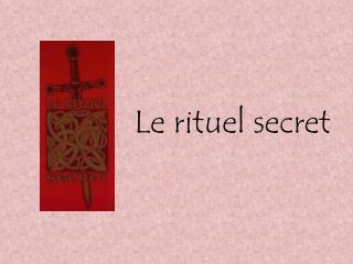 Le rituel secret
