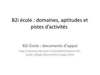 B2i  école  :  domaines ,  aptitudes et pistes d'activités