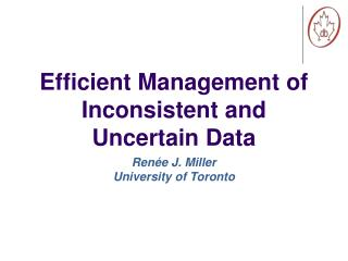 Efficient Management of Inconsistent and Uncertain Data