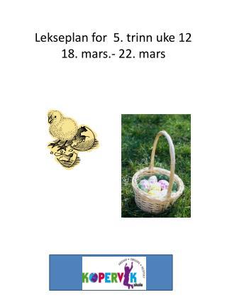 Lekseplan for  5. trinn uke 12 18. mars.- 22. mars