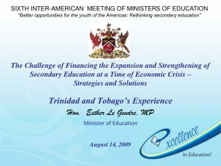 Trinidad and Tobago's Experience Hon.  Esther Le Gendre, MP Minister of Education August 14, 2009