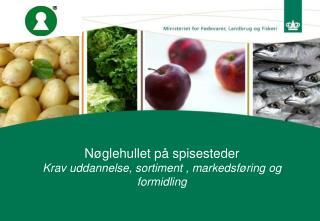 Nøglehullet på spisesteder Krav uddannelse, sortiment , markedsføring og formidling