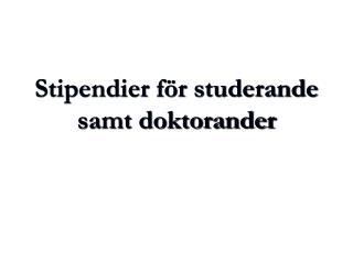Stipendier för studerande samt doktorander