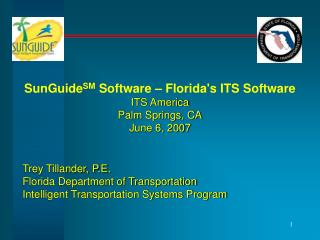 SunGuide SM  Software – Florida's ITS Software ITS America Palm Springs, CA June 6, 2007