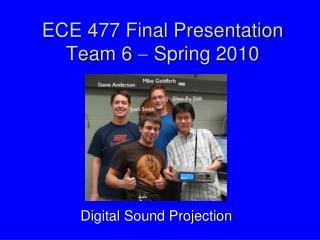 ECE 477 Final Presentation Team 6  ?  Spring 2010