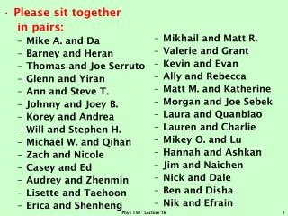 Please sit together    in pairs: Mike A. and Da Barney and  Heran Thomas and Joe  Serruto