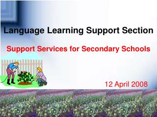 Language Learning Support Section Support Services for Secondary Schools 12 April 2008