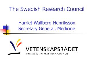 The Swedish Research Council Harriet Wallberg-Henriksson 	Secretary General, Medicine