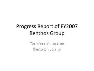 Progress Report of FY2007 Benthos Group