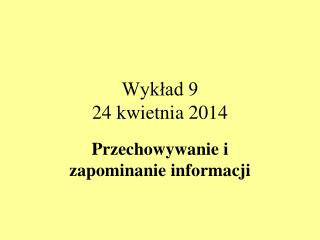 Wykład 9 24 kwietnia 2014