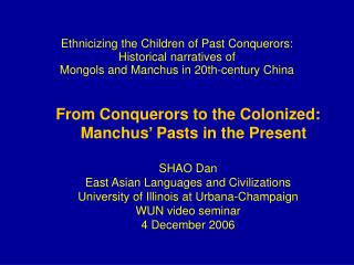 From Conquerors to the Colonized: Manchus' Pasts in the Present SHAO Dan