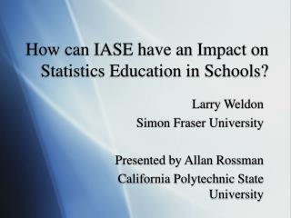 How can IASE have an Impact on Statistics Education in Schools?