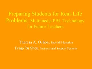 Preparing Students for Real-Life Problems:  Multimedia PBL Technology for Future Teachers