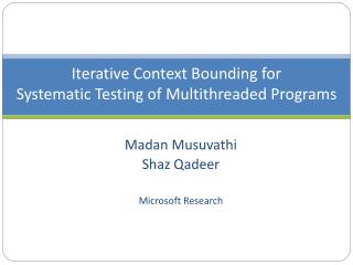 Iterative Context Bounding for  Systematic Testing of Multithreaded Programs