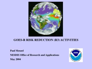 GOES-R RISK REDUCTION (R3) ACTIVITIES Paul Menzel NESDIS Office of Research and Applications