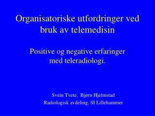 Svein Tvete,  Bjørn Hjelmstad Radiologisk avdeling, SI Lillehammer