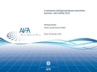 Il panorama dell'appropriatezza prescrittiva secondo i dati OsMed 2012  Pierluigi Russo