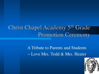 Christ Chapel Academy 5 th  Grade 			Promotion Ceremony