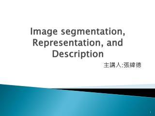 Image segmentation, Representation, and Description