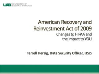 American Recovery and  Reinvestment Act of 2009 Changes to HIPAA and the Impact to YOU