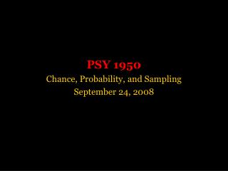 PSY 1950 Chance, Probability, and Sampling September 24, 2008