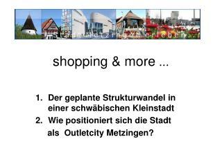 shopping & more  ...