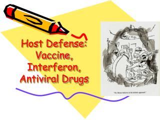 Host Defense:  Vaccine, Interferon, Antiviral Drugs
