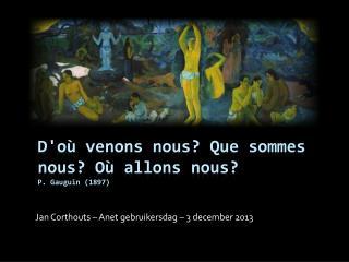 D'où venons nous? Que sommes nous? Où allons nous? P.  Gauguin  (1897)