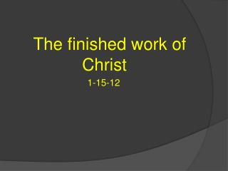 The finished work of Christ   1-15-12