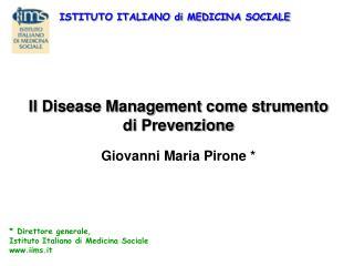 Il Disease Management come strumento di Prevenzione Giovanni Maria Pirone *