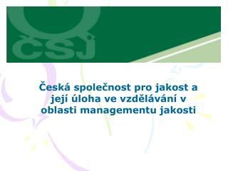 Česká společnost pro jakost a její úloha ve vzdělávání v oblasti managementu jakosti