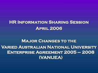 HR Information Sharing Session April 2006 Major Changes to the