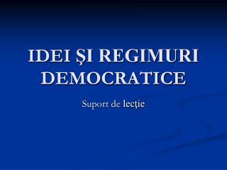 IDEI  ŞI REGIMURI  DEMOCRATICE