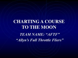 CHARTING A COURSE  TO THE MOON