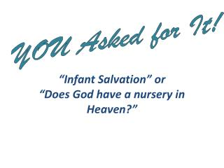 """Infant Salvation"" or  ""Does God have a nursery in Heaven?"""