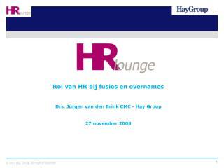 Rol van HR bij fusies en overnames Drs.  Jürgen van den Brink  CMC -  Hay Group 27 november 2008