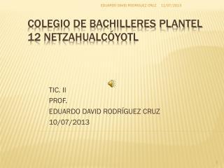 COLEGIO DE BACHILLERES PLANTEL 12 NETZAHUALCÓYOTL