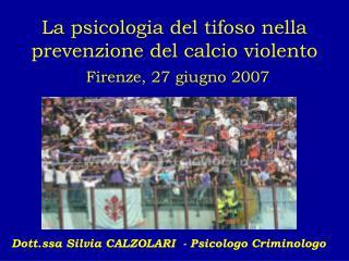 La psicologia del tifoso nella prevenzione del calcio violento Firenze, 27 giugno 2007