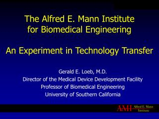 The Alfred E. Mann Institute for Biomedical Engineering An Experiment in Technology Transfer