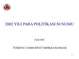 2002 YILI PARA POLİTİKASI SUNUMU Eylül 2002