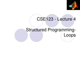 CSE123 - Lecture 4 S tructured Programming - Loops
