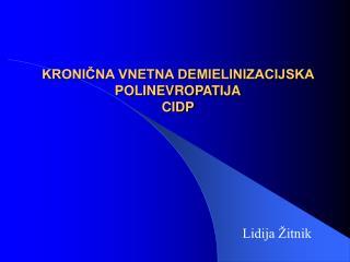 KRONIČNA VNETNA DEMIELINIZACIJSKA POLINEVROPATIJA CIDP