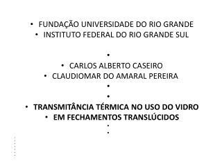 FUNDAÇÃO  UNIVERSIDADE DO RIO GRANDE INSTITUTO FEDERAL DO RIO GRANDE SUL CARLOS ALBERTO CASEIRO