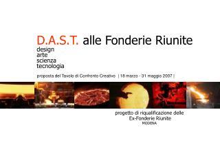 D.A.S.T.  alle Fonderie Riunite design arte scienza tecnologia