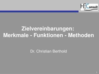 Zielvereinbarungen:  Merkmale - Funktionen - Methoden Dr. Christian Berthold
